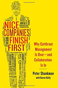 Nice Companies Finish First: Nice Companies Finish First: Why Cutthroat Management Is Over--And Collaboration Is in 9780230341890