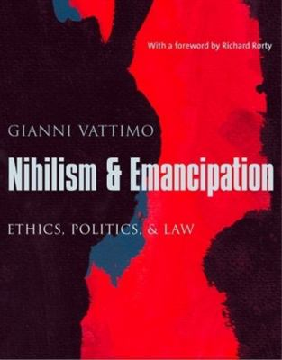 Nihilism & Emancipation: Ethics, Politics, & Law 9780231130837