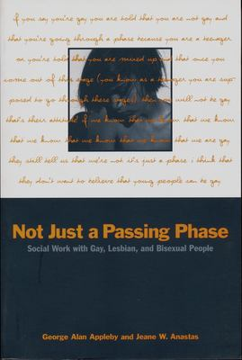 Not Just a Passing Phase: Social Work with Gay, Lesbian, and Bisexual People 9780231103237