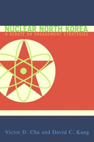 Nuclear North Korea: A Debate on Engagement Strategies 9780231131285