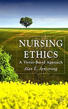 Nursing Ethics: A Virtue-Based Approach 9780230506886