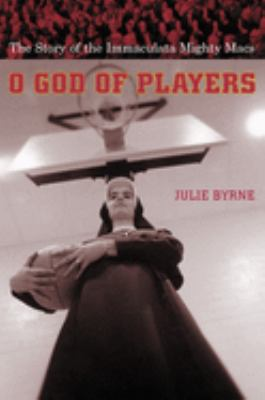 O God of Players: The Story of the Immaculata Mighty Macs 9780231127493