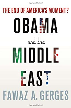Obama and the Middle East: The End of America's Moment? 9780230113817