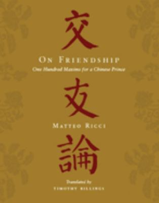 On Friendship: One Hundred Maxims for a Chinese Prince 9780231149242