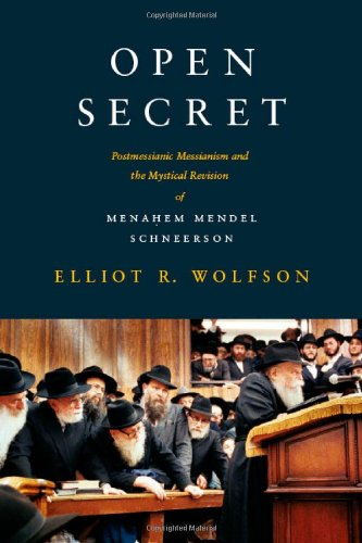 Open Secret: Postmessianic Messianism and the Mystical Revision of Menahem Mendel Schneerson 9780231146302