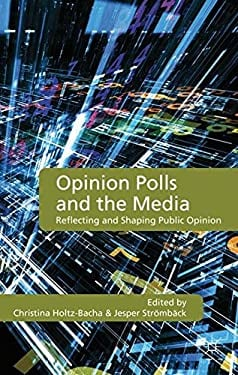Opinion Polls and the Media: Reflecting and Shaping Public Opinion 9780230278899