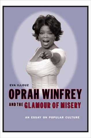 Oprah Winfrey and the Glamour of Misery: An Essay on Popular Culture 9780231118132