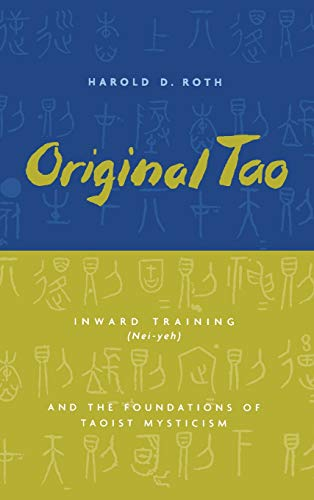 Original Tao: Inward Training (Nei-Yeh) and the Foundations of Taoist Mysticism 9780231115643