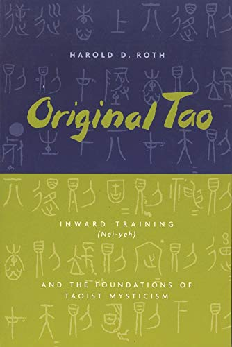 Original Tao: Inward Training (Nei-Yeh) and the Foundations of Taoist Mysticism 9780231115650