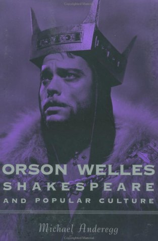 Orson Welles, Shakespeare, and Popular Culture 9780231112291