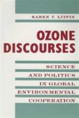 Ozone Discourses: Science and Politics in Global Environmental Cooperation 9780231081375