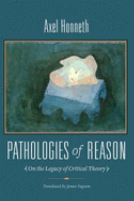 Pathologies of Reason: On the Legacy of Critical Theory 9780231146265