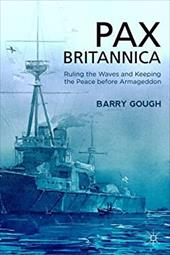 Pax Britannica: Ruling the Waves and Keeping the Peace before Armageddon (Britain and the World) 22087599