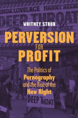 Perversion for Profit: The Politics of Pornography and the Rise of the New Right 9780231148863