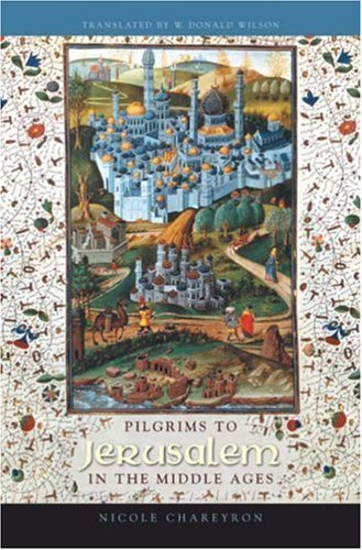 Pilgrims to Jerusalem in the Middle Ages 9780231132305