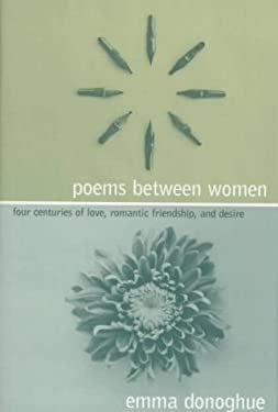 Poems Between Women: Four Centuries of Love, Romantic Friendship, and Desire 9780231109246