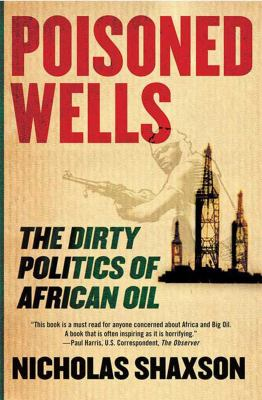Poisoned Wells: The Dirty Politics of African Oil 9780230605329