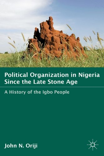 Political Organization in Nigeria Since the Late Stone Age: A History of the Igbo People 9780230621930