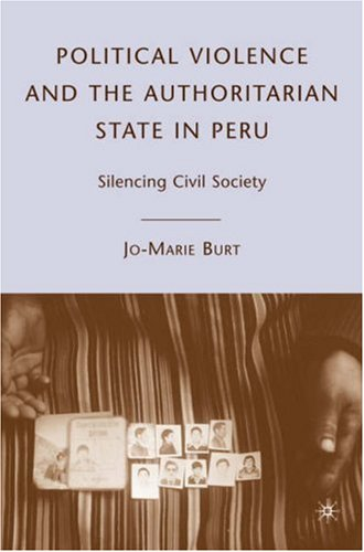 Political Violence and the Authoritarian State in Peru: Silencing Civil Society 9780230600386