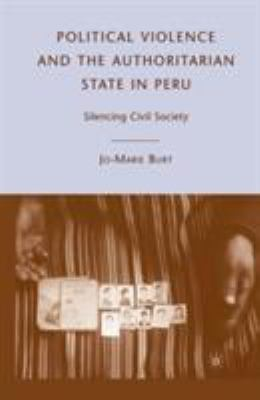 Political Violence and the Authoritarian State in Peru: Silencing Civil Society 9780230621176