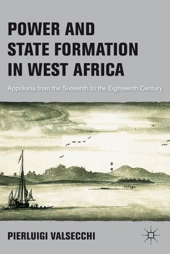 Power and State Formation in West Africa: Appolonia from the Sixteenth to the Eighteenth Century 9780230117761