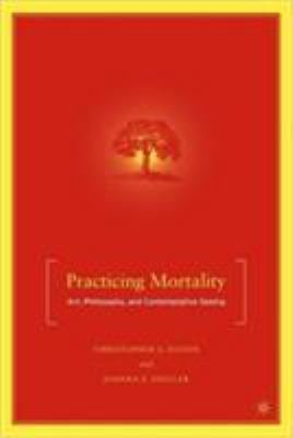 Practicing Mortality: Art, Philosophy, and Contemplative Seeing 9780230600911