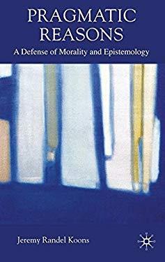 Pragmatic Reasons: A Defense of Morality and Epistemology 9780230576964