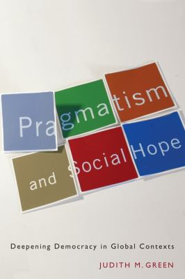 Pragmatism and Social Hope: Deepening Democracy in Global Contexts 9780231144582