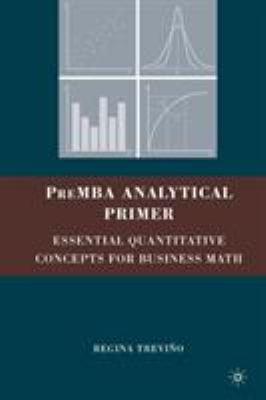 PreMBA Analytical Primer: Essential Quantitative Concepts for Business Math 9780230609136