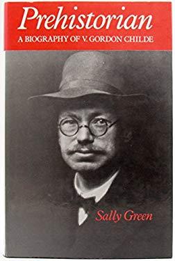 Prehistorian: A Biography of V. Gordon Childe