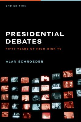 Presidential Debates: Fifty Years of High-Risk TV 9780231141055