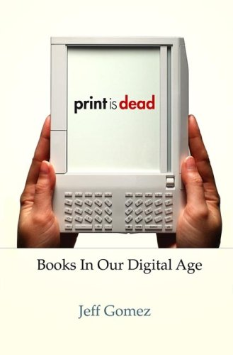Print Is Dead: Books in Our Digital Age 9780230614468