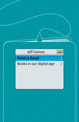 Print Is Dead: Books in Our Digital Age 9780230527164