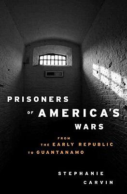 Prisoners of America's Wars: From the Early Republic to Guantanamo 9780231701563