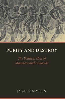 Purify and Destroy: The Political Uses of Massacre and Genocide 9780231142823