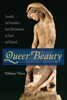 Queer Beauty: Sexuality and Aesthetics from Winckelmann to Freud and Beyond 9780231146906