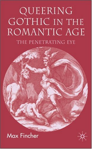 Queering Gothic in the Romantic Age: The Penetrating Eye 9780230003477