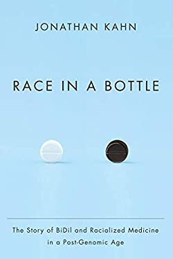 Race in a Bottle: The Story of Bidil and Racialized Medicine in a Post-Genomic Age 9780231162982