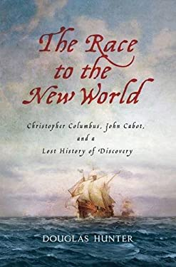The Race to the New World: Christopher Columbus, John Cabot, and a Lost History of Discovery 9780230110113