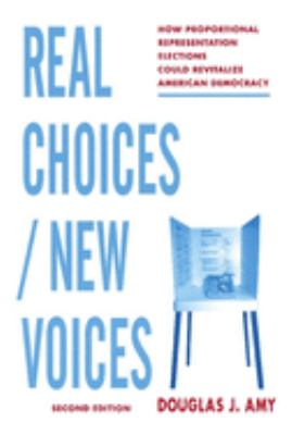 Real Choices / New Voices: How Proportional Representation Elections Could Revitalize American Democracy 9780231125499