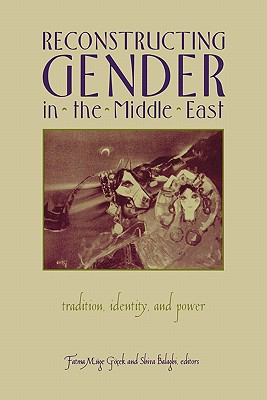 Reconstructing Gender in Middle East: Tradition, Identity, and Power 9780231101233