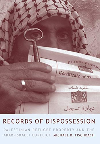 Records of Dispossession: Palestinian Refugee Property and the Arab-Israeli Conflict 9780231129787