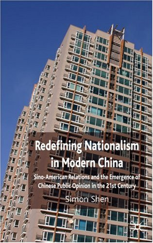 Redefining Nationalism in Modern China: Sino-American Relations and the Emergence of Chinese Public Opinion in the 21st Century 9780230549395