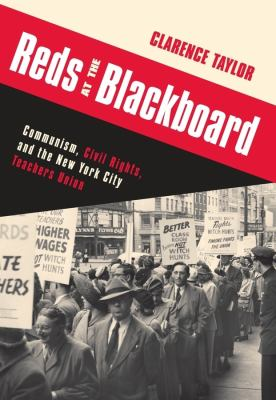 Reds at the Blackboard: Communism, Civil Rights, and the New York City Teachers Union 9780231152686