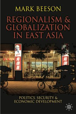 Regionalism and Globalization in East Asia: Politics, Security and Economic Development 9780230000339