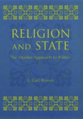 Religion and State: The Muslim Approach to Politics 9780231120388