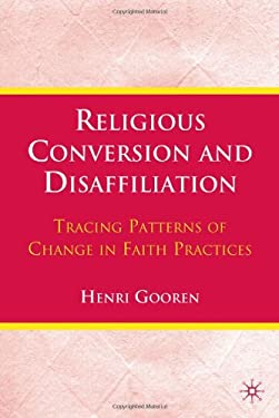 Religious Conversion and Disaffiliation: Tracing Patterns of Change in Faith Practices 9780230104532