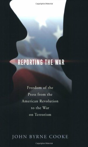 Reporting the War: Freedom of the Press from the American Revolution to the War on Terrorism 9780230608078