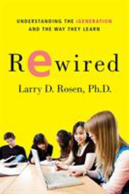 Rewired: Understanding the iGeneration and the Way They Learn 9780230614789