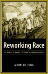 Reworking Race: The Making of Hawaii's Interracial Labor Movement